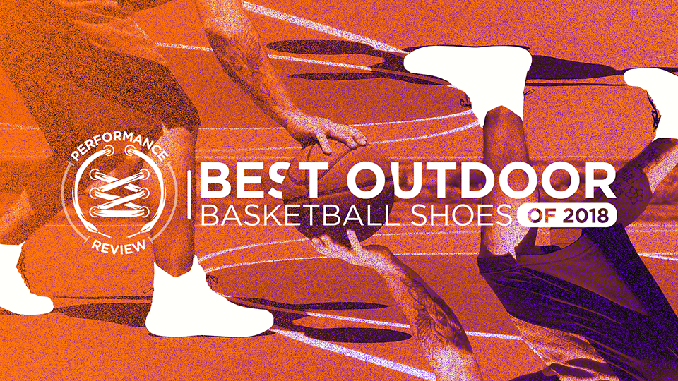 Best Outdoor Basketball Shoes of 2018 So Far